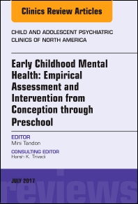 Cover image for Early Childhood Mental Health: Empirical Assessment and Intervention from Conception through Preschool, An Issue of Child and Adolescent Psychiatric Clinics of North America