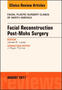 Cover image for Facial Reconstruction Post-Mohs Surgery, An Issue of Facial Plastic Surgery Clinics of North America