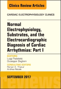 Cover image for Normal Electrophysiology, Substrates, and the Electrocardiographic Diagnosis of Cardiac Arrhythmias: Part I, An Issue of the Cardiac Electrophysiology Clinics