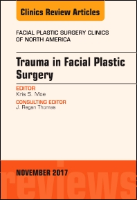 Cover image for Trauma in Facial Plastic Surgery, An Issue of Facial Plastic Surgery Clinics of North America
