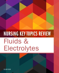 Cover image for Nursing Key Topics Review: Fluids & Electrolytes