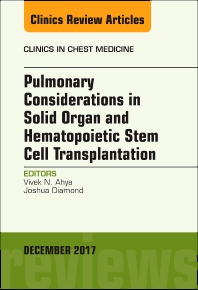 Cover image for Pulmonary Considerations in Solid Organ and Hematopoietic Stem Cell Transplantation, An Issue of Clinics in Chest Medicine