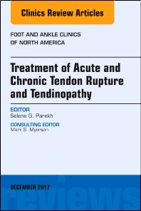 Treatment of Acute and Chronic Tendon Rupture and Tendinopathy, An Issue of Foot and Ankle Clinics of North America - 1st Edition - ISBN: 9780323552769, 9780323552776