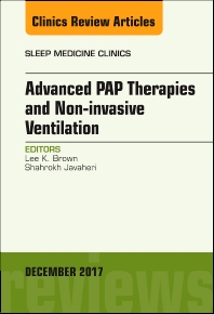 Advanced PAP Therapies and Non-invasive Ventilation, An Issue of Sleep Medicine Clinics - 1st Edition - ISBN: 9780323552981, 9780323552998