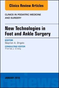 New Technologies in Foot and Ankle Surgery, An Issue of Clinics in Podiatric Medicine and Surgery - 1st Edition - ISBN: 9780323566537