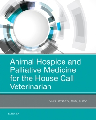 Animal Hospice and Palliative Medicine for the House Call Veterinarian - 1st Edition - ISBN: 9780323567985