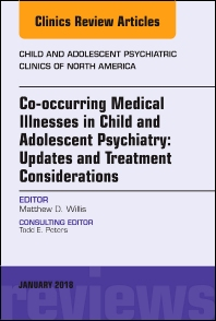 Co-occurring Medical Illnesses in Child and Adolescent Psychiatry: Updates and Treatment Considerations, An Issue of Child and Adolescent Psychiatric Clinics of North America - 1st Edition - ISBN: 9780323581868, 9780323581875