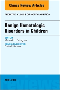 Cover image for Benign Hematologic Disorders in Children, An Issue of Pediatric Clinics of North America
