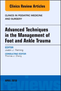 Cover image for Advanced Techniques in the Management of Foot and Ankle Trauma, An Issue of Clinics in Podiatric Medicine and Surgery