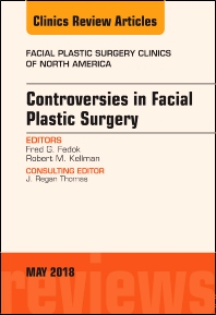 Cover image for Controversies in Facial Plastic Surgery, An Issue of Facial Plastic Surgery Clinics of North America