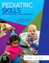 Pediatric Skills for Occupational Therapy Assistants - 5th Edition - ISBN: 9780323597135, 9780323610261