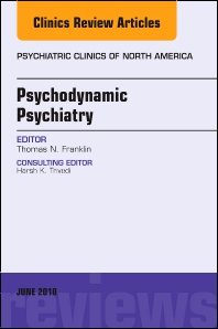 Cover image for Psychodynamic Psychiatry, An Issue of Psychiatric Clinics of North America