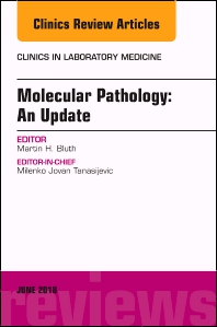 Molecular Pathology: An Update, An Issue of the Clinics in Laboratory Medicine - 1st Edition - ISBN: 9780323610728, 9780323610735