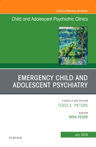 Cover image for Emergency Child and Adolescent Psychiatry, An Issue of Child and Adolescent Psychiatric Clinics of North America