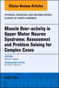 Cover image for Muscle Over-activity in Upper Motor Neuron Syndrome: Assessment and Problem Solving for Complex Cases, An Issue of Physical Medicine and Rehabilitation Clinics of North America