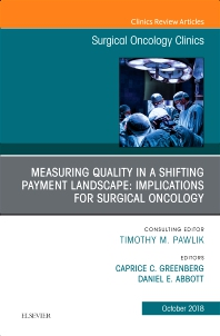 Cover image for Measuring Quality in a Shifting Payment Landscape: Implications for Surgical Oncology, An Issue of Surgical Oncology Clinics of North America
