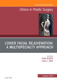 Cover image for Lower Facial Rejuvenation: A Multispecialty Approach, An Issue of Clinics in Plastic Surgery