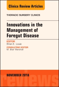 Cover image for Innovations in the Management of Foregut Disease, An Issue of Thoracic Surgery Clinics