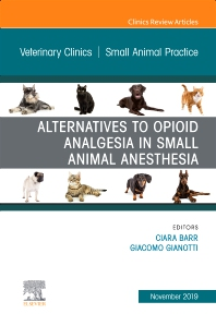 Cover image for Alternatives to Opioid Analgesia in Small Animal Anesthesia, An Issue of Veterinary Clinics of North America: Small Animal Practice