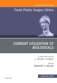 Cover image for Current Utilization of Biologicals, An Issue of Facial Plastic Surgery Clinics of North America