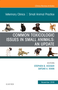 Cover image for Common Toxicologic Issues in Small Animals: An Update, An Issue of Veterinary Clinics of North America: Small Animal Practice