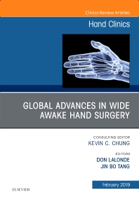 Global Advances in Wide Awake Hand Surgery, An Issue of Hand Clinics - 1st Edition - ISBN: 9780323654579, 9780323654586