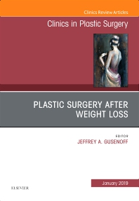 Cover image for Plastic Surgery After Weight Loss , An Issue of Clinics in Plastic Surgery