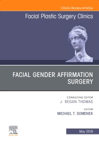 Facial Gender Affirmation Surgery, An Issue of Facial Plastic Surgery Clinics of North America - 1st Edition - ISBN: 9780323655217, 9780323655224