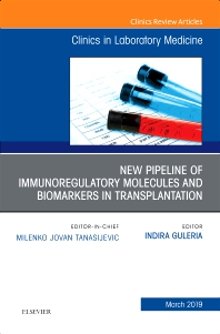 Cover image for New Pipeline of Immunoregulatory Molecules and Biomarkers in Transplantation, An Issue of the Clinics in Laboratory Medicine