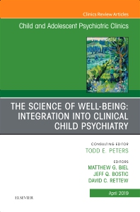 Cover image for The Science of Well-Being: Integration into Clinical Child Psychiatry, An Issue of Child and Adolescent Psychiatric Clinics of North America
