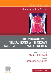 The microbiome: Interactions with organ systems, diet, and genetics, An Issue of Gastroenterology Clinics of North America - 1st Edition - ISBN: 9780323679008
