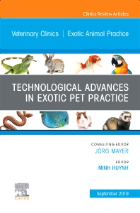 Cover image for Technological Advances in Exotic Pet Practice, An Issue of Veterinary Clinics of North America: Exotic Animal Practice
