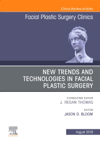 Cover image for New Trends and Technologies in Facial Plastic Surgery, An Issue of Facial Plastic Surgery Clinics of North America