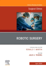 Robotic Surgery, An Issue of Surgical Clinics - 1st Edition - ISBN: 9780323708470, 9780323708487
