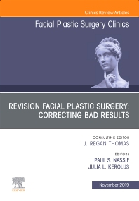 Cover image for Revision Facial Plastic Surgery: Correcting Bad Results, An Issue of Facial Plastic Surgery Clinics of North America