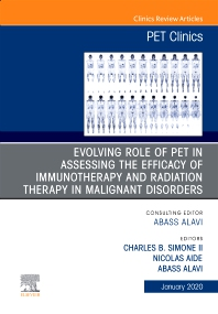 Cover image for Evolving Role of PET in Assessing the Efficacy of Immunotherapy and Radiation Therapy in Malignant Disorders,An Issue of PET Clinics