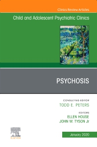 Cover image for Psychosis in Children and Adolescents: A Guide for Clinicians, An Issue of Child And Adolescent Psychiatric Clinics of North America