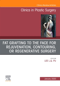 Cover image for Fat Grafting to the Face for Rejuvenation, Contouring, or Regenerative Surgery, An Issue of Clinics in Plastic Surgery