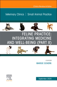 Cover image for Feline Practice: Integrating Medicine and Well-Being (Part II), An Issue of Veterinary Clinics of North America: Small Animal Practice