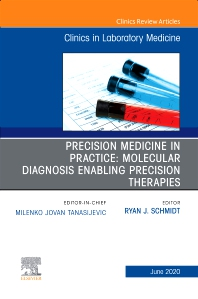 Cover image for Precision Medicine in Practice: Molecular Diagnosis Enabling Precision Therapies, An Issue of the Clinics in Laboratory Medicine