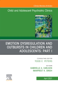 Cover image for Emotion Dysregulation in Children: Part I, An Issue of ChildAnd Adolescent Psychiatric Clinics of North America