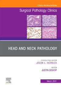 Head and Neck Pathology, An Issue of Surgical Pathology Clinics - 1st Edition - ISBN: 9780323776301