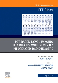 Cover image for PET-Based Novel Imaging Techniques with Emphasis on Impact of Recently Introduced Radiotracers, An Issue of PET Clinics