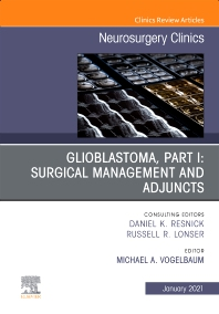 Cover image for Glioblastoma, Part I: Surgical Management and Adjuncts, An Issue of Neurosurgery Clinics of North America