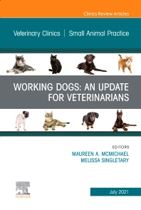 Cover image for Working Dogs: An Update for Veterinarians, An Issue of Veterinary Clinics of North America: Small Animal Practice