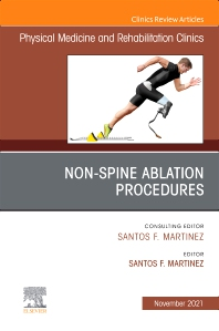 Non-Spine Ablation Procedures, An Issue of Physical Medicine and Rehabilitation Clinics of North America - 1st Edition - ISBN: 9780323792288