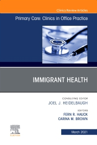 Immigrant Health, An Issue of Primary Care: Clinics in Office Practice - 1st Edition - ISBN: 9780323792516