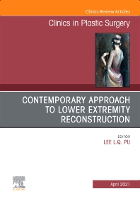 Cover image for Contemporary Approach to Lower Extremity Reconstruction, An Issue of Clinics in Plastic Surgery