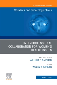 Cover image for Interprofessional Collaboration for Women's Health Issues, An Issue of Obstetrics and Gynecology Clinics