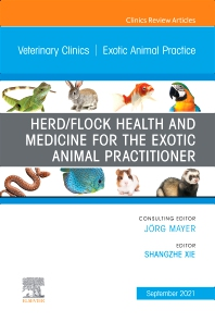 Herd/Flock Health and Medicine for the Exotic Animal Practitioner, An Issue of Veterinary Clinics of North America: Exotic Animal Practice - 1st Edition - ISBN: 9780323796200